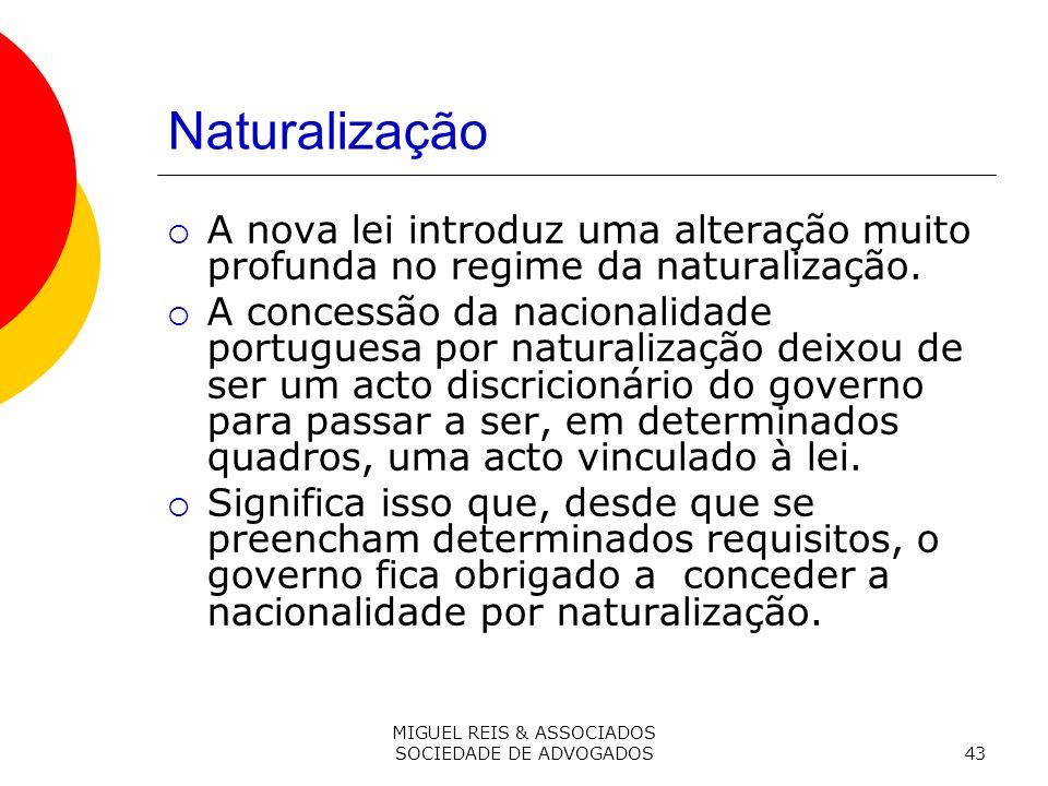 MIGUEL REIS & ASSOCIADOS SOCIEDADE DE ADVOGADOS43 Naturalização A nova lei introduz uma alteração muito profunda no regime da naturalização.
