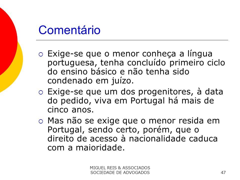 MIGUEL REIS & ASSOCIADOS SOCIEDADE DE ADVOGADOS47 Comentário Exige-se que o menor conheça a língua portuguesa, tenha concluído primeiro ciclo do ensino básico e não tenha sido condenado em juízo.