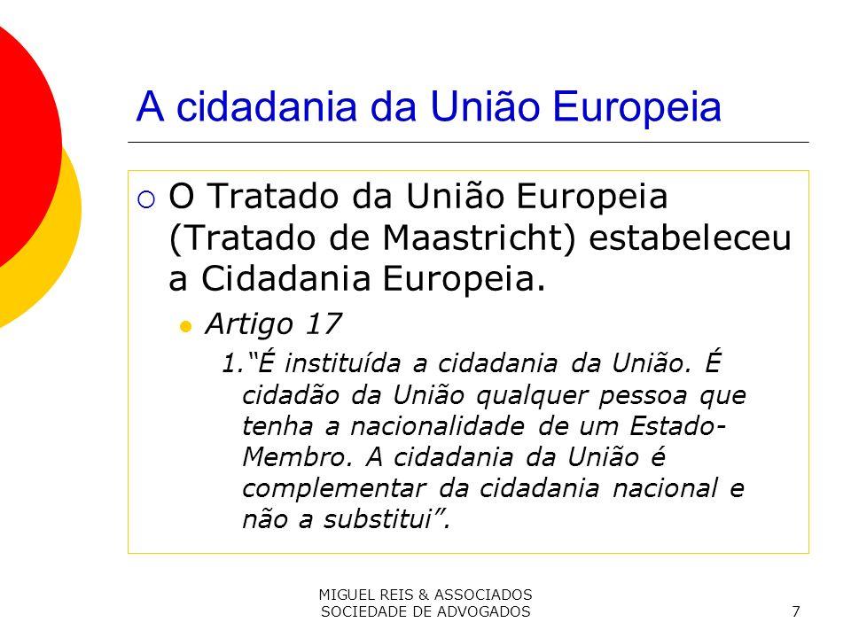 MIGUEL REIS & ASSOCIADOS SOCIEDADE DE ADVOGADOS7 A cidadania da União Europeia O Tratado da União Europeia (Tratado de Maastricht) estabeleceu a Cidadania Europeia.