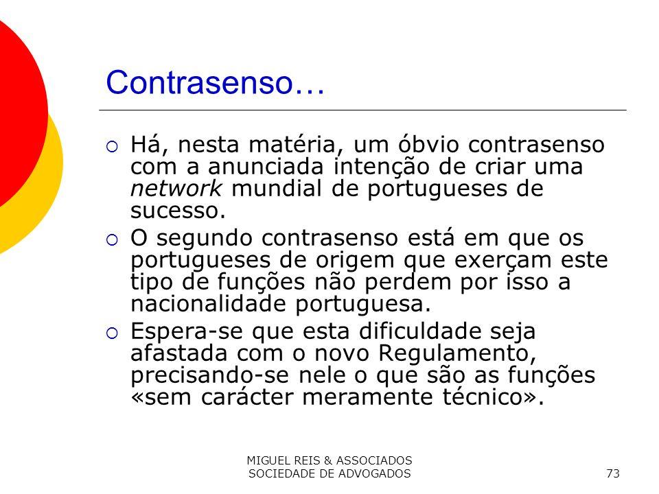 MIGUEL REIS & ASSOCIADOS SOCIEDADE DE ADVOGADOS73 Contrasenso… Há, nesta matéria, um óbvio contrasenso com a anunciada intenção de criar uma network mundial de portugueses de sucesso.