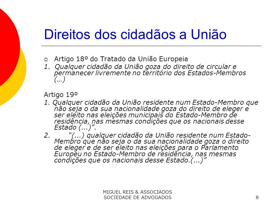 MIGUEL REIS & ASSOCIADOS SOCIEDADE DE ADVOGADOS8 Direitos dos cidadãos a União Artigo 18º do Tratado da União Europeia 1.