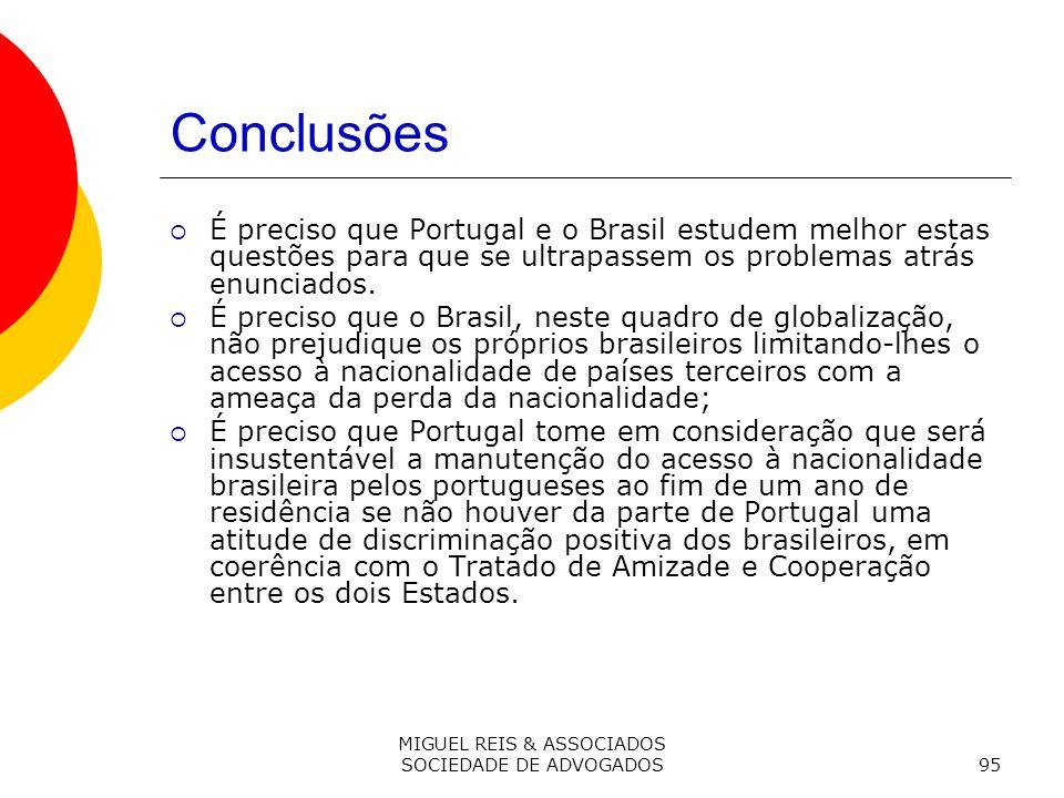 MIGUEL REIS & ASSOCIADOS SOCIEDADE DE ADVOGADOS95 Conclusões É preciso que Portugal e o Brasil estudem melhor estas questões para que se ultrapassem os problemas atrás enunciados.