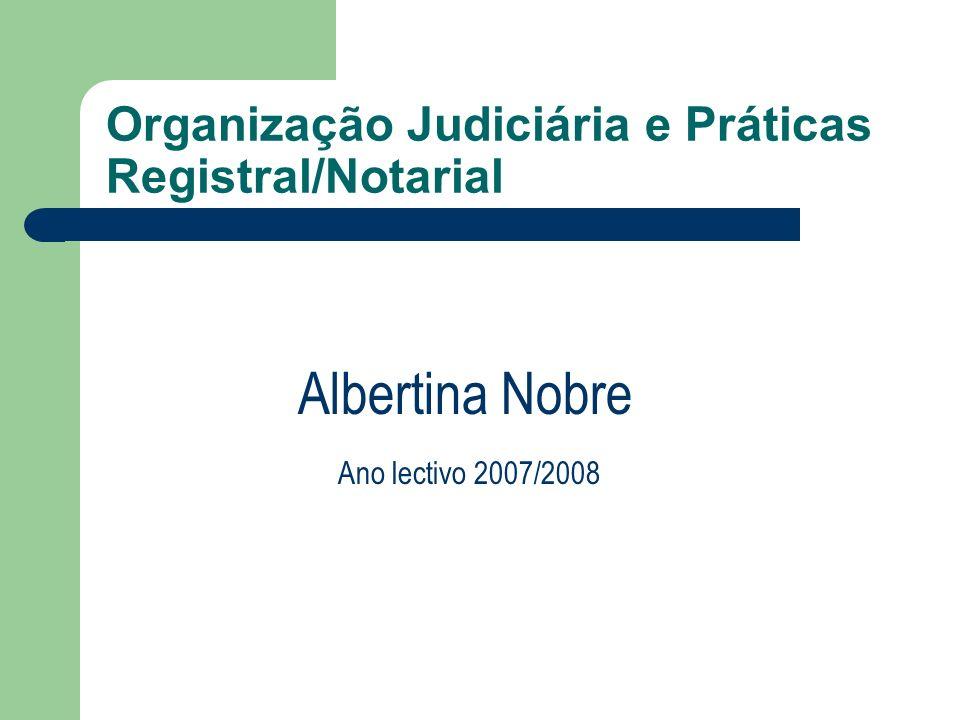 Organização Judiciária e Práticas Registral/Notarial OJPRN Albertina Nobre Direito Registral Registos São lavrados em CONSERVATÓRIAS DOS REGISTOS Lei orgânica dos Serviços de registo e notariado(Decreto-lei nº519-F2/79 de 29 de Dezembro, na redacção DL nº76-A/2006 de 29 de Março.