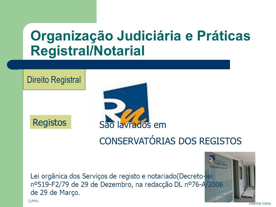 Organização Judiciária e Práticas Registral/Notarial OJPRN Albertina Nobre Direito Registral Registos São lavrados em CONSERVATÓRIAS DOS REGISTOS Lei