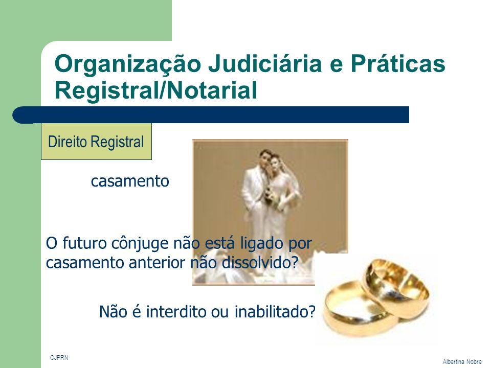 Organização Judiciária e Práticas Registral/Notarial OJPRN Albertina Nobre Direito Registral casamento Não é interdito ou inabilitado? O futuro cônjug