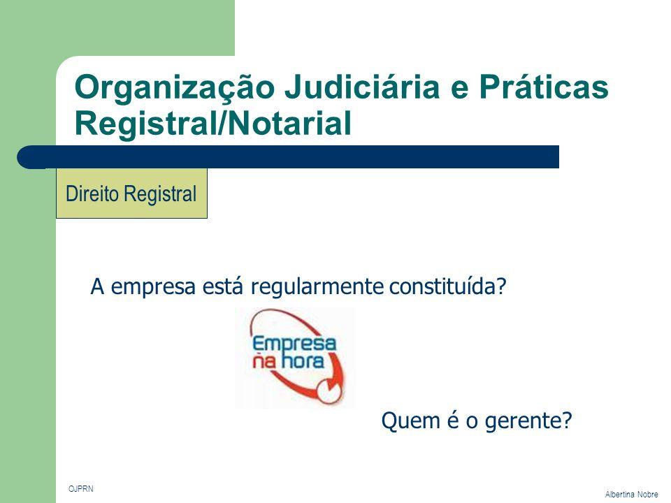 Organização Judiciária e Práticas Registral/Notarial OJPRN Albertina Nobre Direito Registral A empresa está regularmente constituída? Quem é o gerente