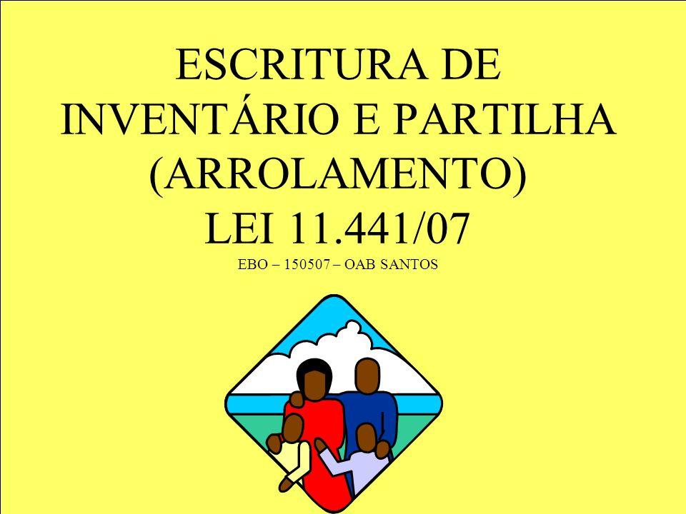 ESCRITURA DE INVENTÁRIO E PARTILHA (ARROLAMENTO) LEI 11.441/07 EBO – 150507 – OAB SANTOS