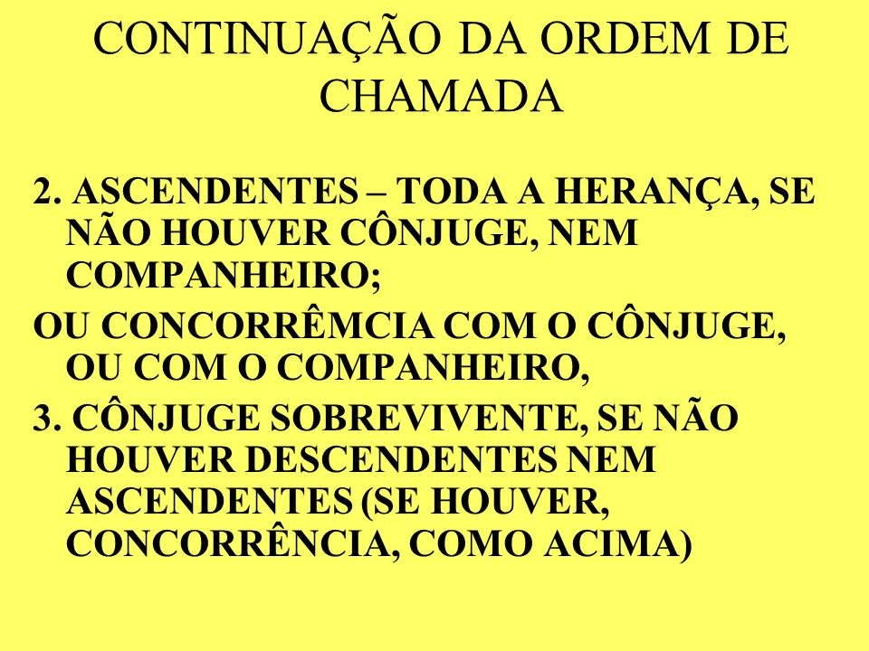 ORDEM DA SUCESSÃO HERDEIROS LEGÍTIMOS: 1- DESCENDENTES: A)TODA A HERANÇA, SE NÃO HOUVER CÔNJUGE OU COMPANHEIRO SOBREVIVENTE, B)QUOTA DA HERANÇA, EM CO