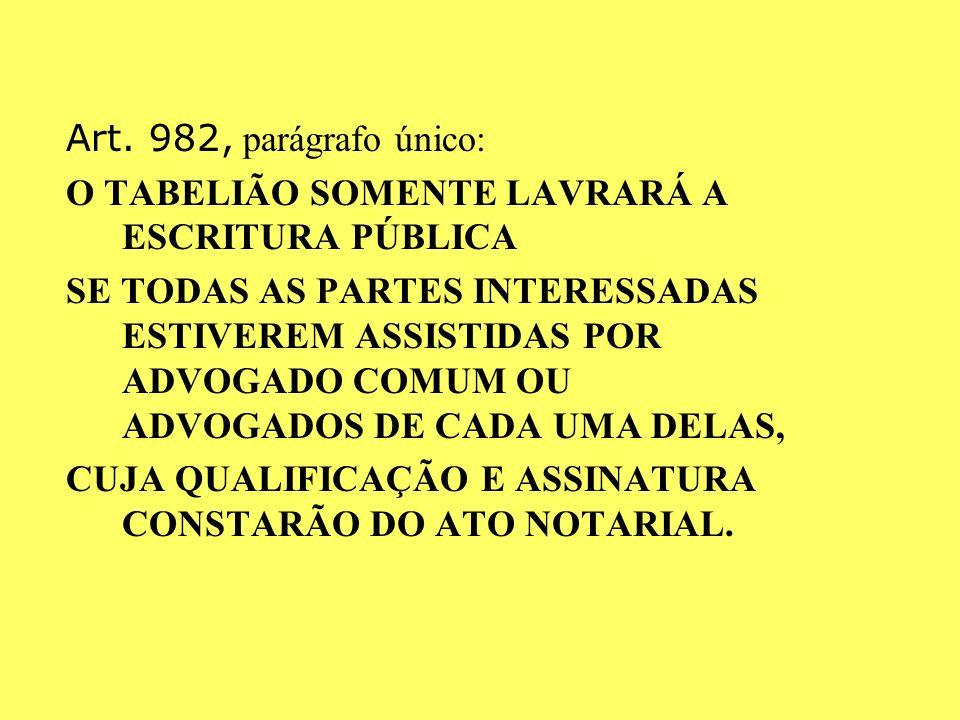 LEI 11.441/07: Altera artigos do CPC: Art. 982: Havendo testamento ou interessado incapaz, proceder-se-á ao inventário judicial; SE TODOS FOREM CAPAZE