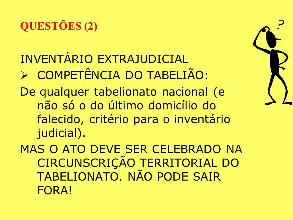 QUESTÕES (1) DUALIDADE DE PROCEDIMENTOS: INVENTÁRIO JUDICIAL: PROCESSO, JUIZ INVENTÁRIO EXTRAJUDICIAL: ESCRITURA PÚBLICA, TABELIÃO CARÁTER OPCIONAL. A