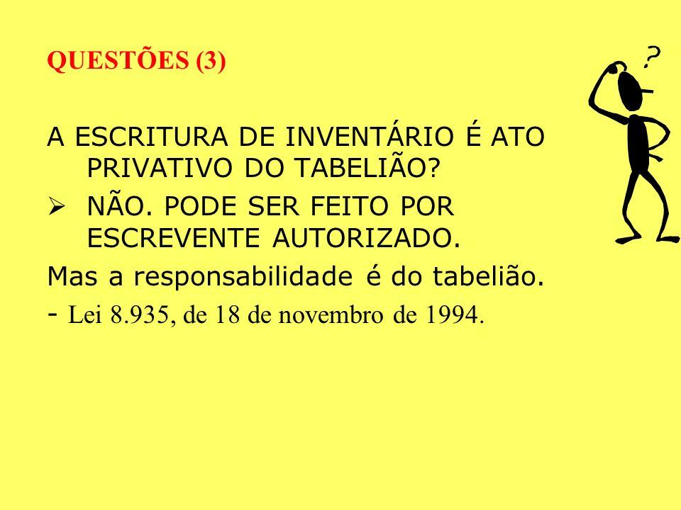 QUESTÕES (2) INVENTÁRIO EXTRAJUDICIAL COMPETÊNCIA DO TABELIÃO: De qualquer tabelionato nacional (e não só o do último domicílio do falecido, critério para o inventário judicial).