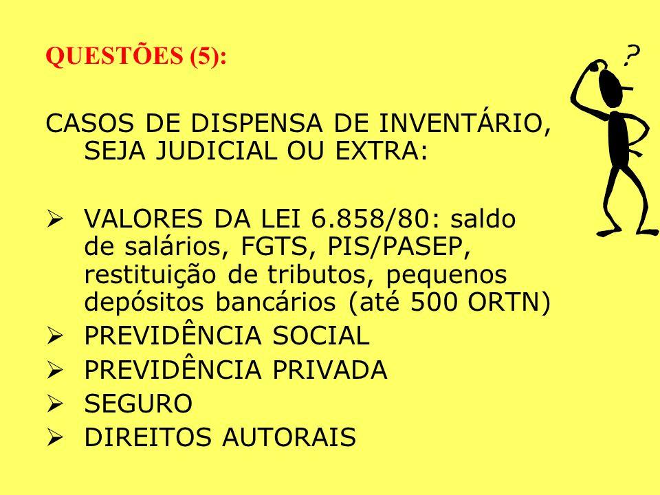 QUESTÕES (4) FINALIDADE DO INVENTÁRIO: O INVENTÁRIO EXTRAJUDICIAL SUBSTITUI O ARROLAMENTO SUMÁRIO JUDICIAL. PORTANTO, VISA: A)PARTILHA DOS BENS, ou B)