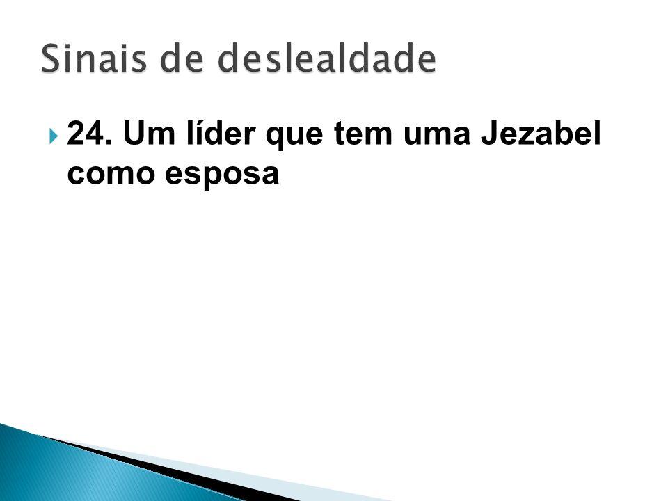 24. Um líder que tem uma Jezabel como esposa