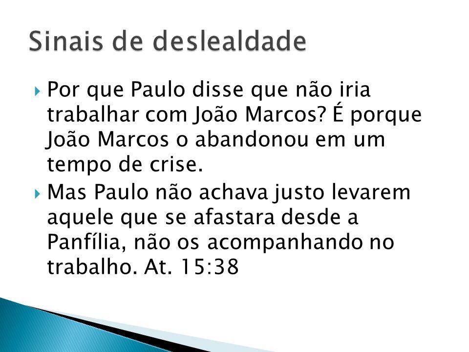 Por que Paulo disse que não iria trabalhar com João Marcos? É porque João Marcos o abandonou em um tempo de crise. Mas Paulo não achava justo levarem