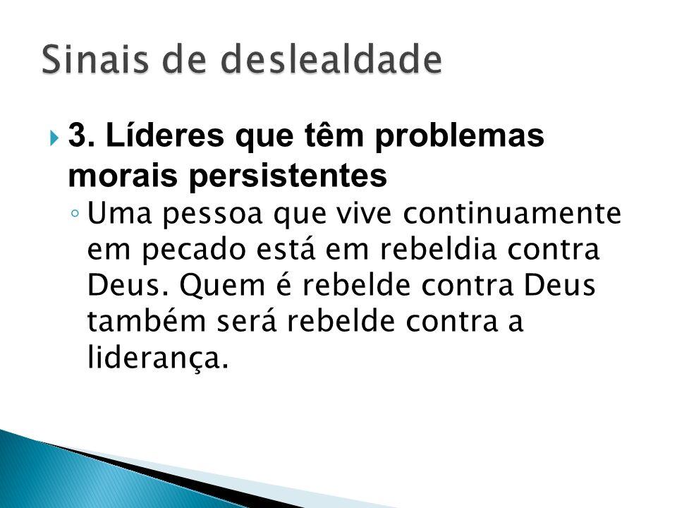 3. Líderes que têm problemas morais persistentes Uma pessoa que vive continuamente em pecado está em rebeldia contra Deus. Quem é rebelde contra Deus