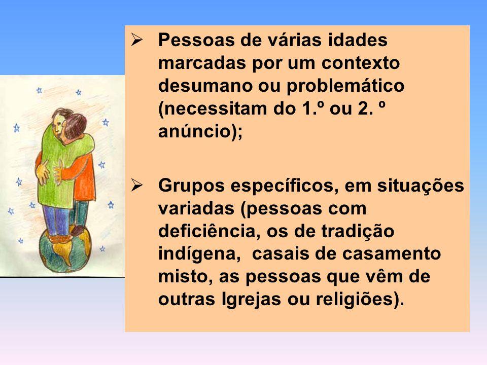 Pessoas de várias idades marcadas por um contexto desumano ou problemático (necessitam do 1.º ou 2. º anúncio); Grupos específicos, em situações varia