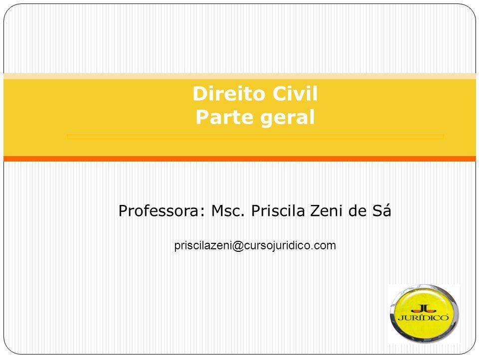 Direito Civil Parte geral Professora: Msc. Priscila Zeni de Sá priscilazeni@cursojuridico.com