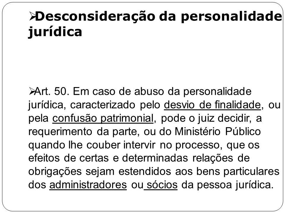 Desconsideração da personalidade jurídica Art. 50. Em caso de abuso da personalidade jurídica, caracterizado pelo desvio de finalidade, ou pela confus