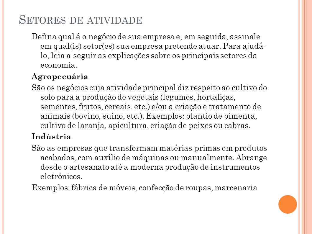 S ETORES DE ATIVIDADE Defina qual é o negócio de sua empresa e, em seguida, assinale em qual(is) setor(es) sua empresa pretende atuar. Para ajudá- lo,