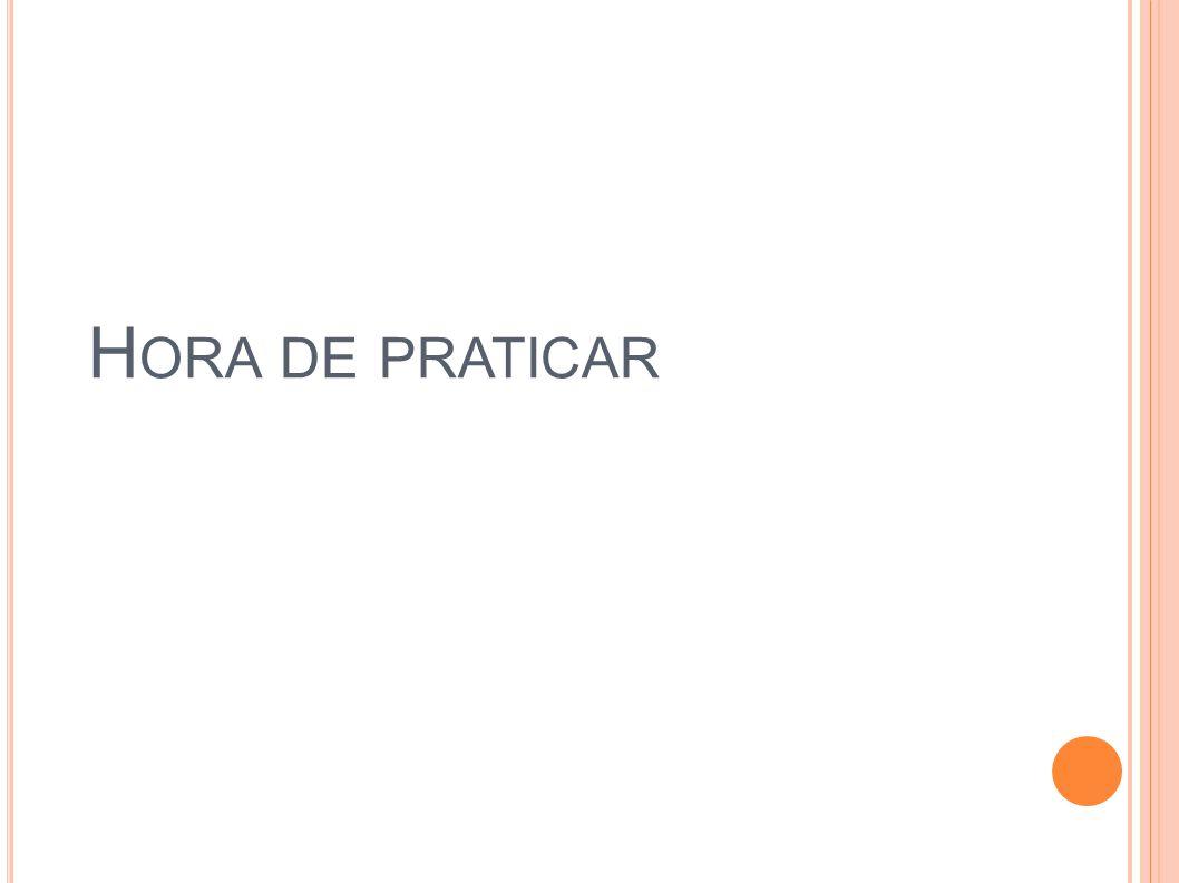 H ORA DE PRATICAR