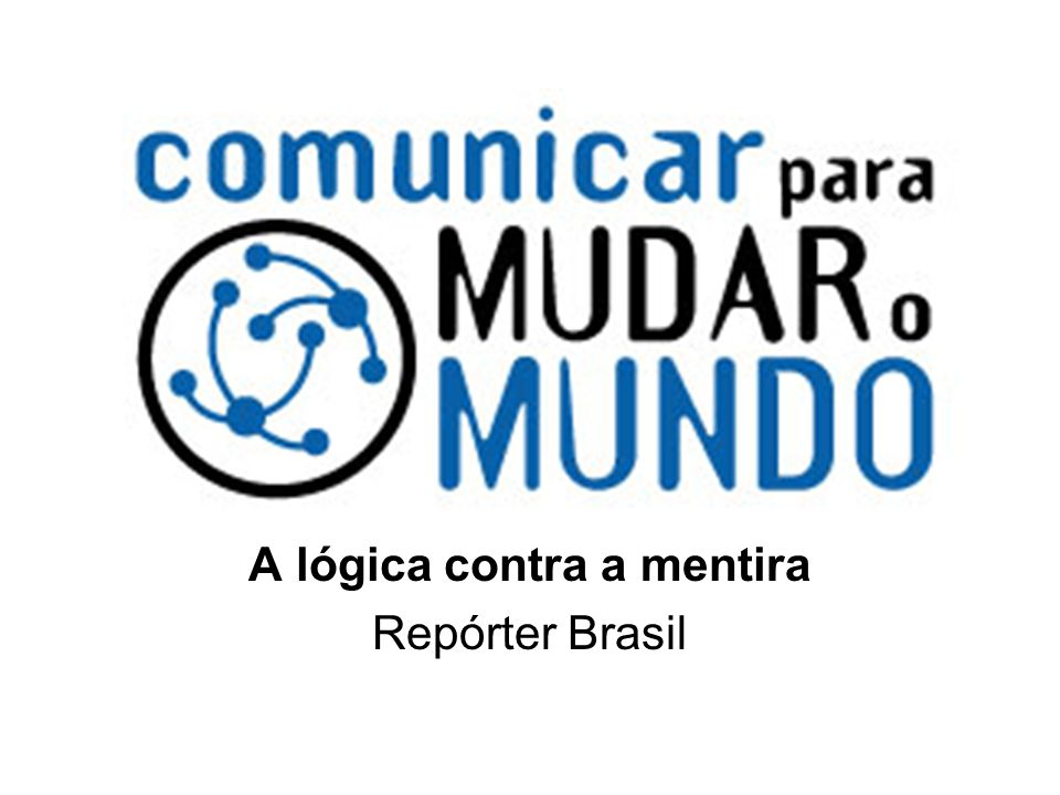 A lógica contra a mentira Repórter Brasil