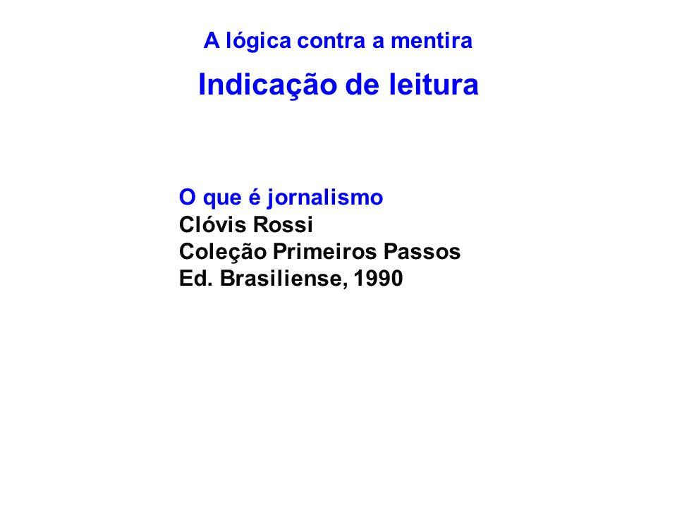 O que é jornalismo Clóvis Rossi Coleção Primeiros Passos Ed. Brasiliense, 1990 A lógica contra a mentira Indicação de leitura