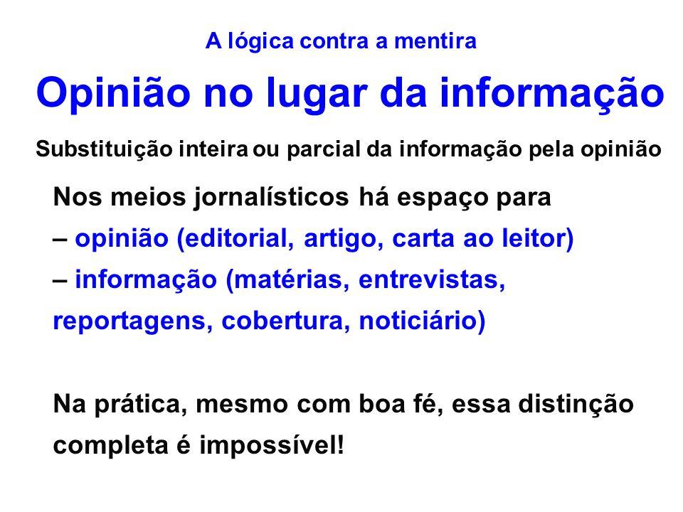 Opinião no lugar da informação Substituição inteira ou parcial da informação pela opinião Nos meios jornalísticos há espaço para – opinião (editorial,