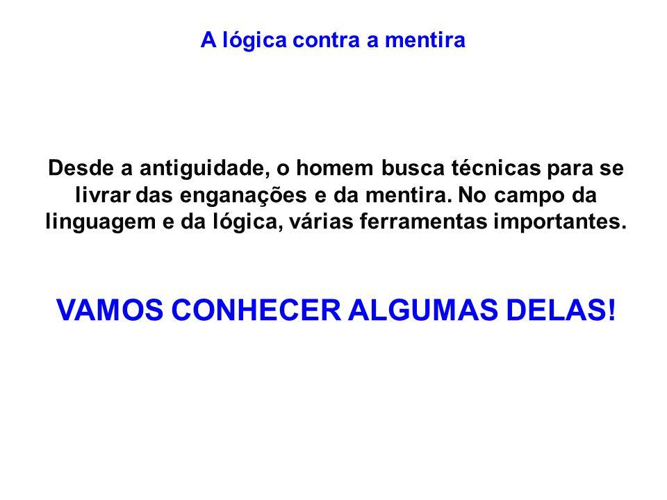 A lógica contra a mentira Algumas regrinhas que ajudam a não ser enganado A- Brasil, ame-o ou deixe-o.