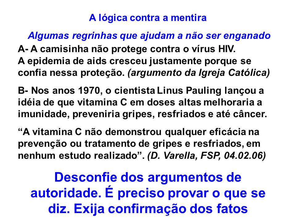 A lógica contra a mentira Algumas regrinhas que ajudam a não ser enganado A- A camisinha não protege contra o vírus HIV. A epidemia de aids cresceu ju