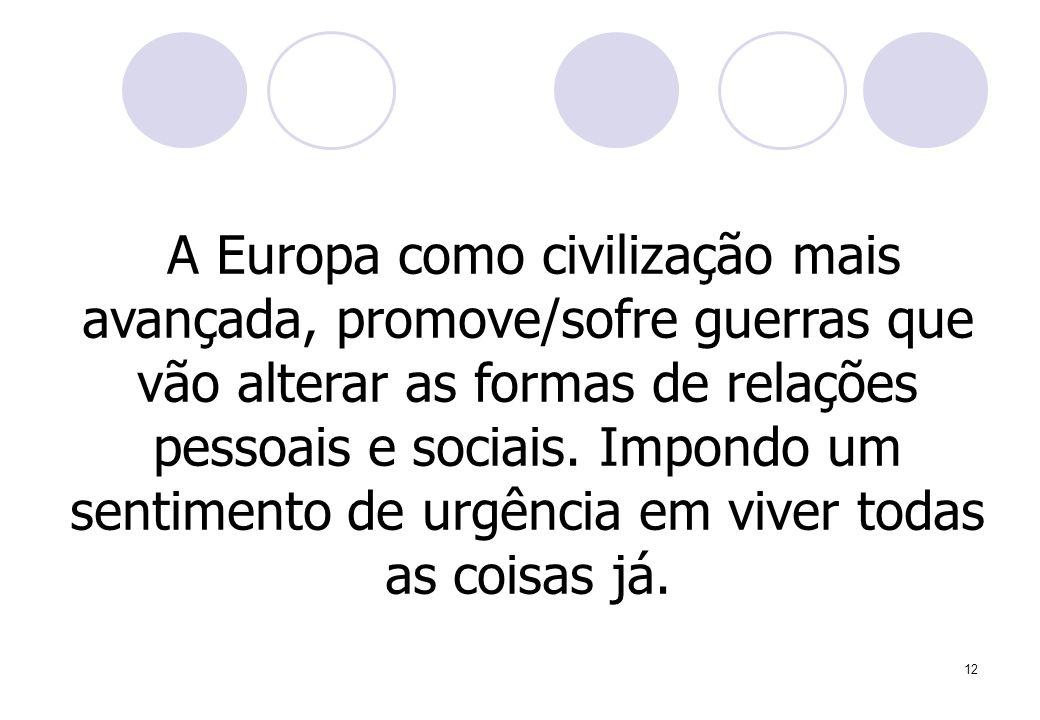 12 A Europa como civilização mais avançada, promove/sofre guerras que vão alterar as formas de relações pessoais e sociais. Impondo um sentimento de u