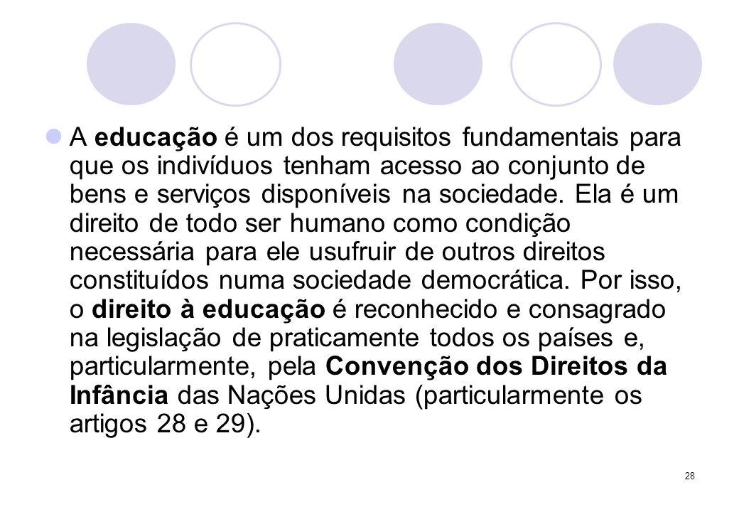28 A educação é um dos requisitos fundamentais para que os indivíduos tenham acesso ao conjunto de bens e serviços disponíveis na sociedade. Ela é um