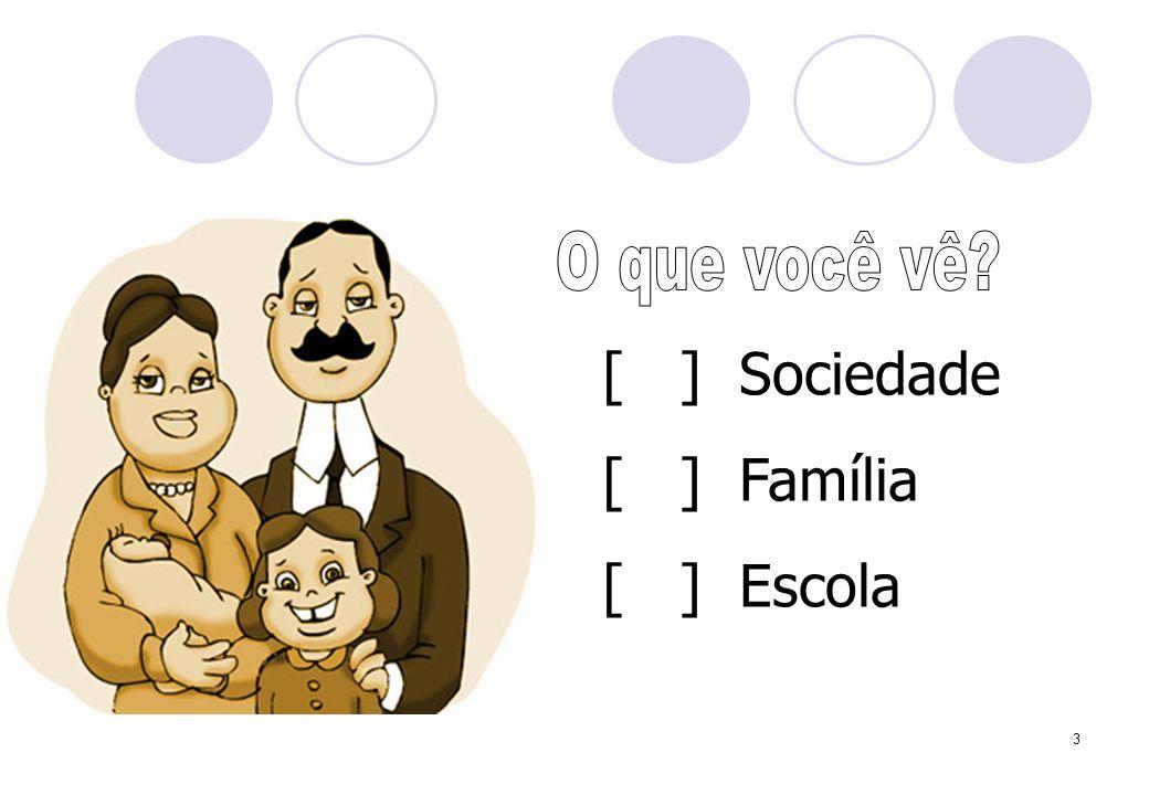 3 [ ] Sociedade [ ] Família [ ] Escola