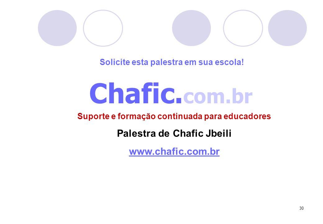 30 Chafic. com.br Suporte e formação continuada para educadores Palestra de Chafic Jbeili www.chafic.com.br Solicite esta palestra em sua escola!