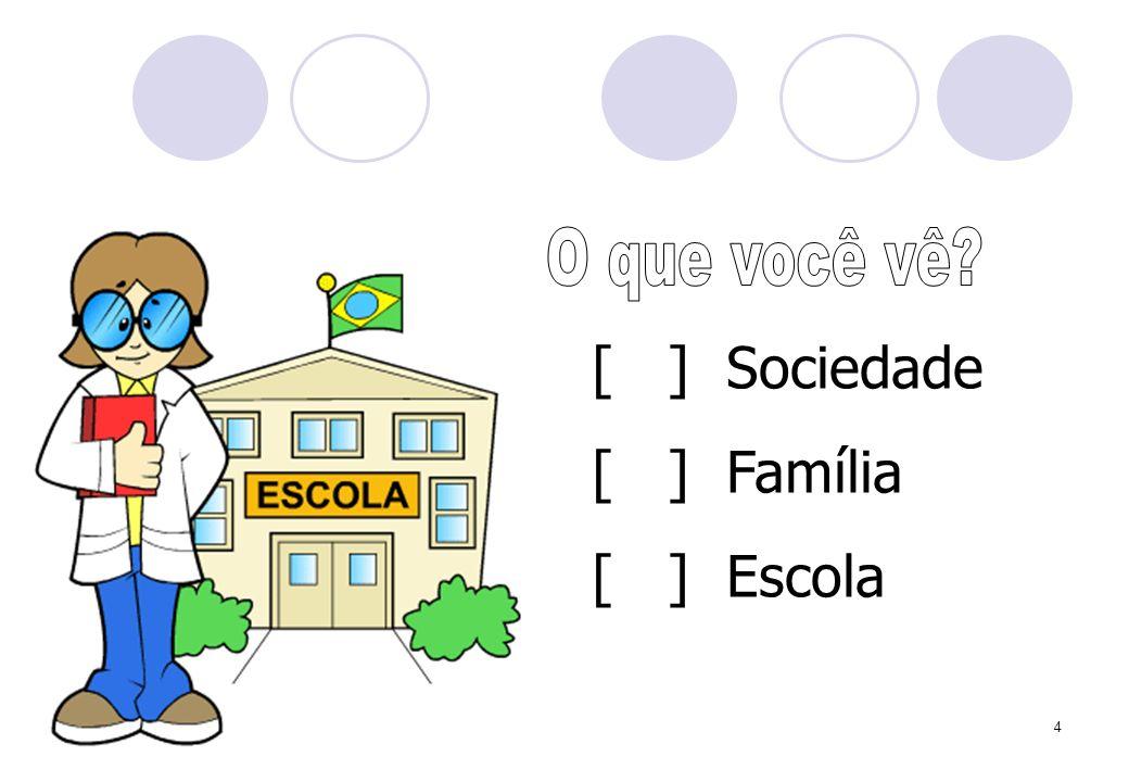 5 [ ] Sociedade [ ] Família [ ] Escola
