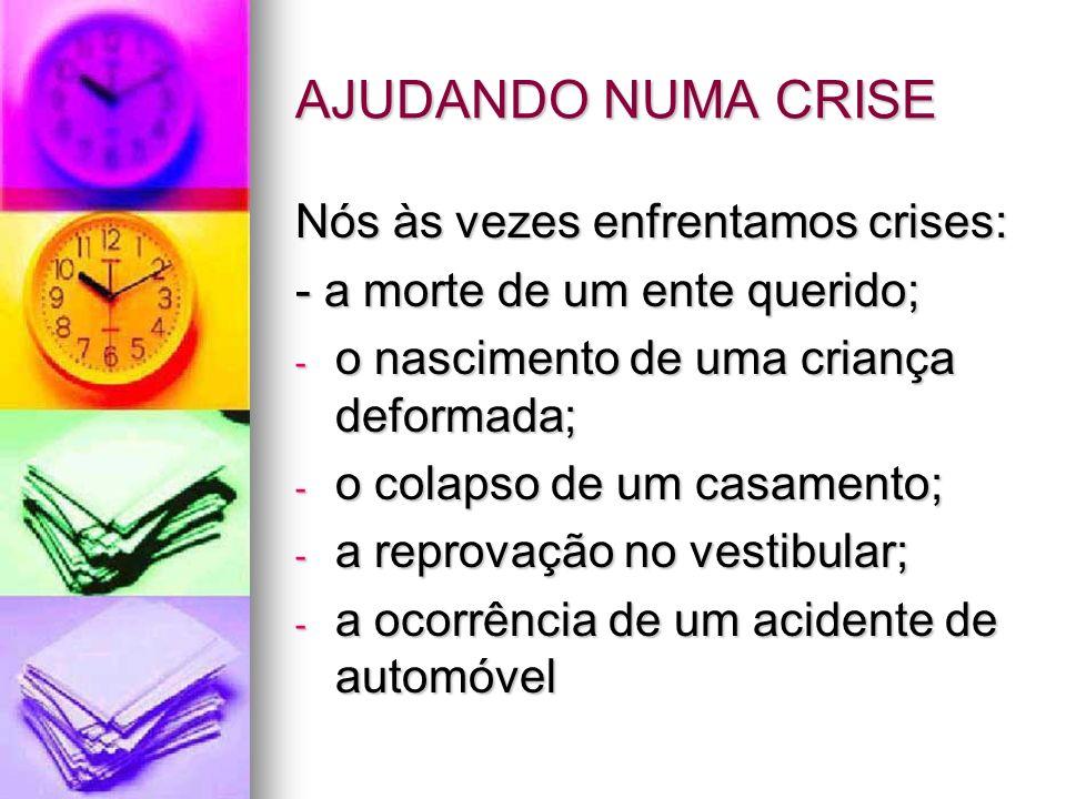 Lidando com uma crise Quando aparecem a doença, a morte na família, perdas financeiras, contendas entre os cônjuges e outras crises,