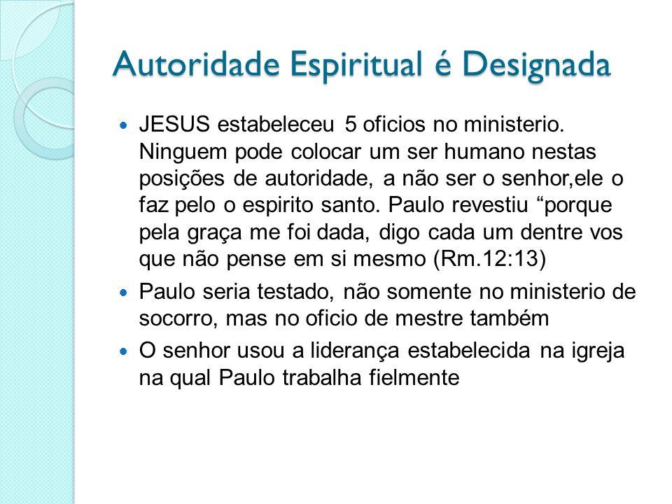 Autoridade Espiritual é Designada JESUS estabeleceu 5 oficios no ministerio. Ninguem pode colocar um ser humano nestas posições de autoridade, a não s