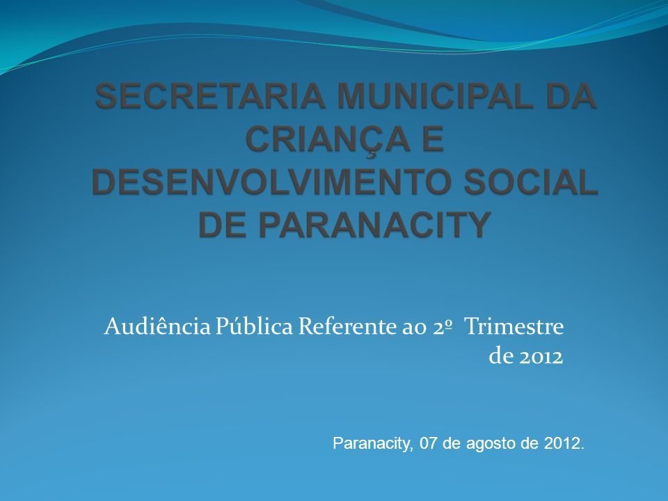 Audiência Pública Referente ao 2º Trimestre de 2012 Paranacity, 07 de agosto de 2012.