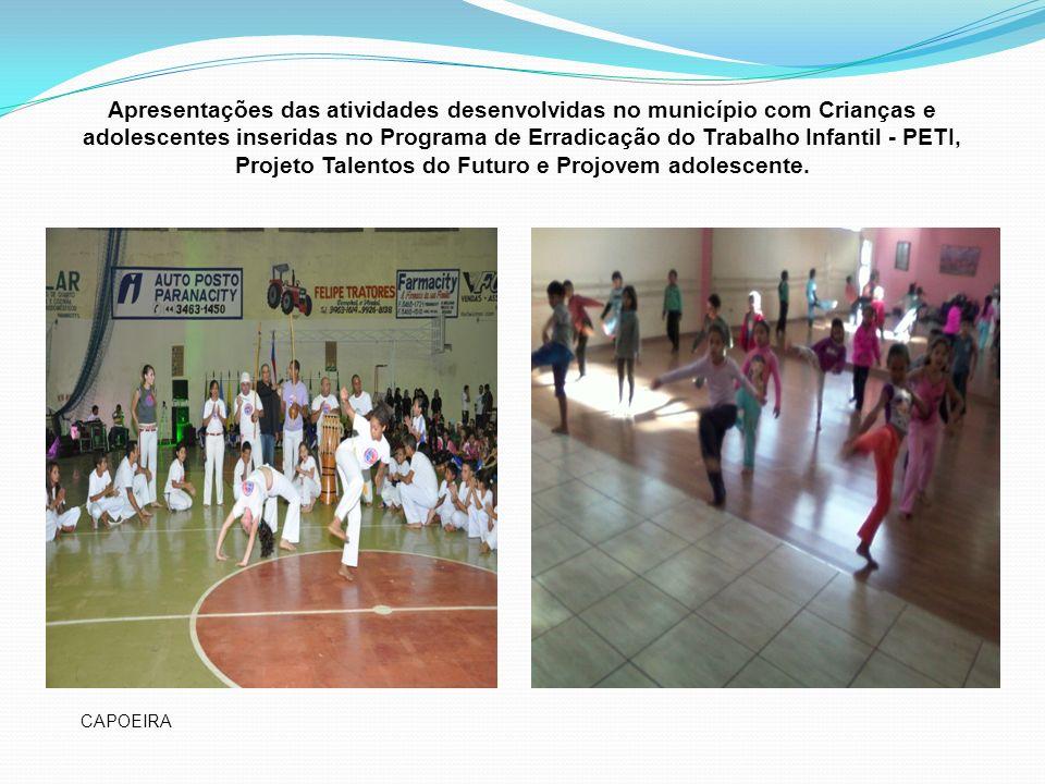 Apresentações das atividades desenvolvidas no município com Crianças e adolescentes inseridas no Programa de Erradicação do Trabalho Infantil - PETI,