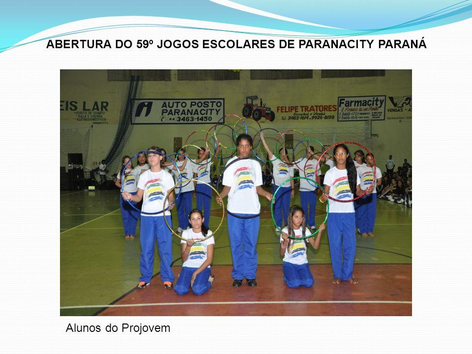 ABERTURA DO 59º JOGOS ESCOLARES DE PARANACITY PARANÁ Alunos do Projovem