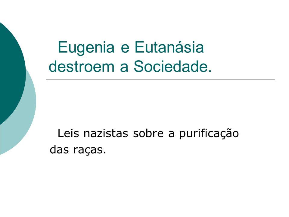 Eugenia e Eutanásia destroem a Sociedade. Leis nazistas sobre a purificação das raças.