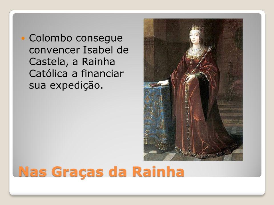 Nas Graças da Rainha Colombo consegue convencer Isabel de Castela, a Rainha Católica a financiar sua expedição.