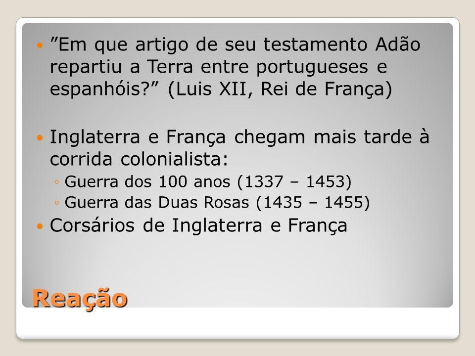 Reação Em que artigo de seu testamento Adão repartiu a Terra entre portugueses e espanhóis? (Luis XII, Rei de França) Inglaterra e França chegam mais