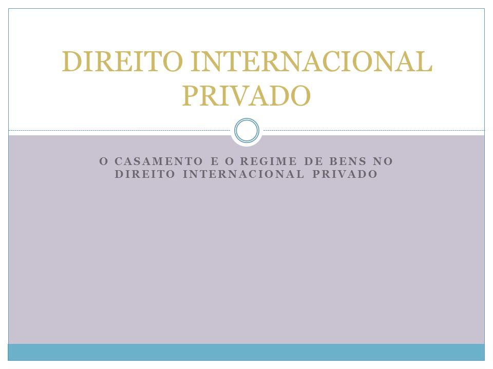 DO CASAMENTO: O casamento é visto como um importante objeto do Direito Internacional Privado.