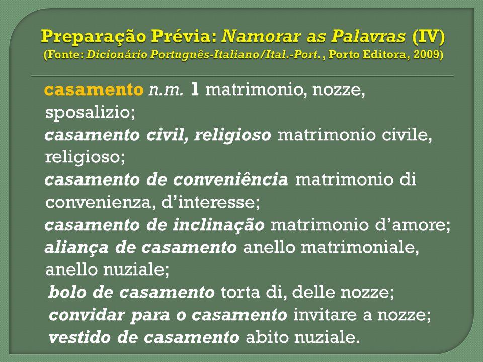 casamento n.m. 1 matrimonio, nozze, sposalizio; casamento civil, religioso matrimonio civile, religioso; casamento de conveniência matrimonio di conve