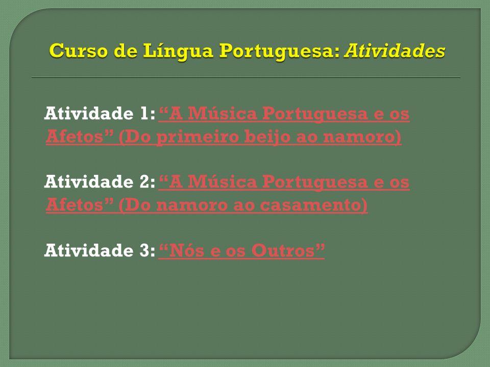 Atividade 1: A Música Portuguesa e os Afetos (Do primeiro beijo ao namoro)A Música Portuguesa e os Afetos (Do primeiro beijo ao namoro) Atividade 2: A