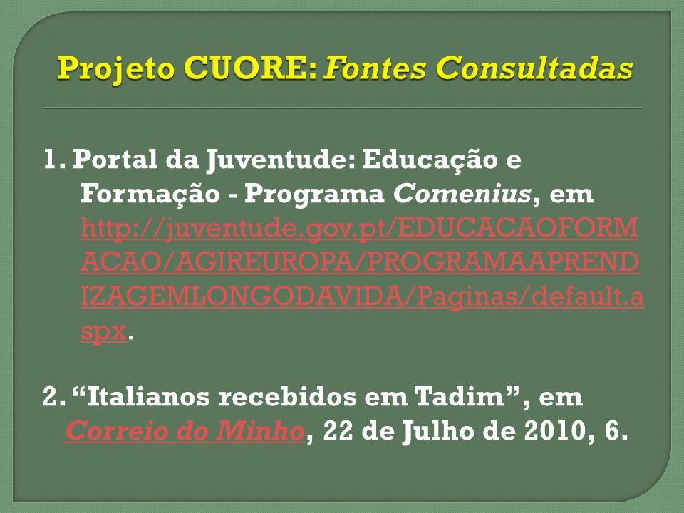 1. Portal da Juventude: Educação e Formação - Programa Comenius, em http://juventude.gov.pt/EDUCACAOFORM ACAO/AGIREUROPA/PROGRAMAAPREND IZAGEMLONGODAV