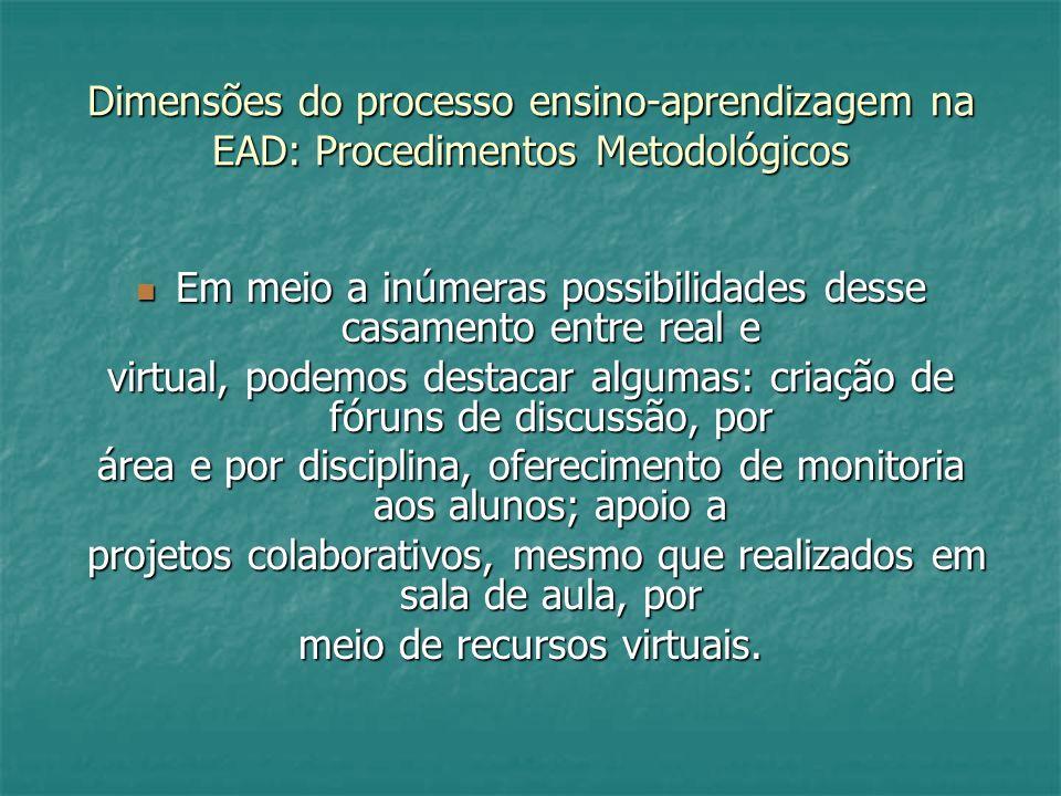 Dimensões do processo ensino-aprendizagem na EAD: Procedimentos Metodológicos Em meio a inúmeras possibilidades desse casamento entre real e Em meio a