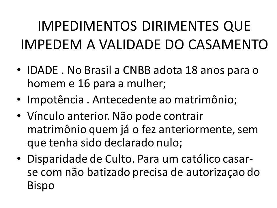 IMPEDIMENTOS DIRIMENTES QUE IMPEDEM A VALIDADE DO CASAMENTO IDADE. No Brasil a CNBB adota 18 anos para o homem e 16 para a mulher; Impotência. Anteced