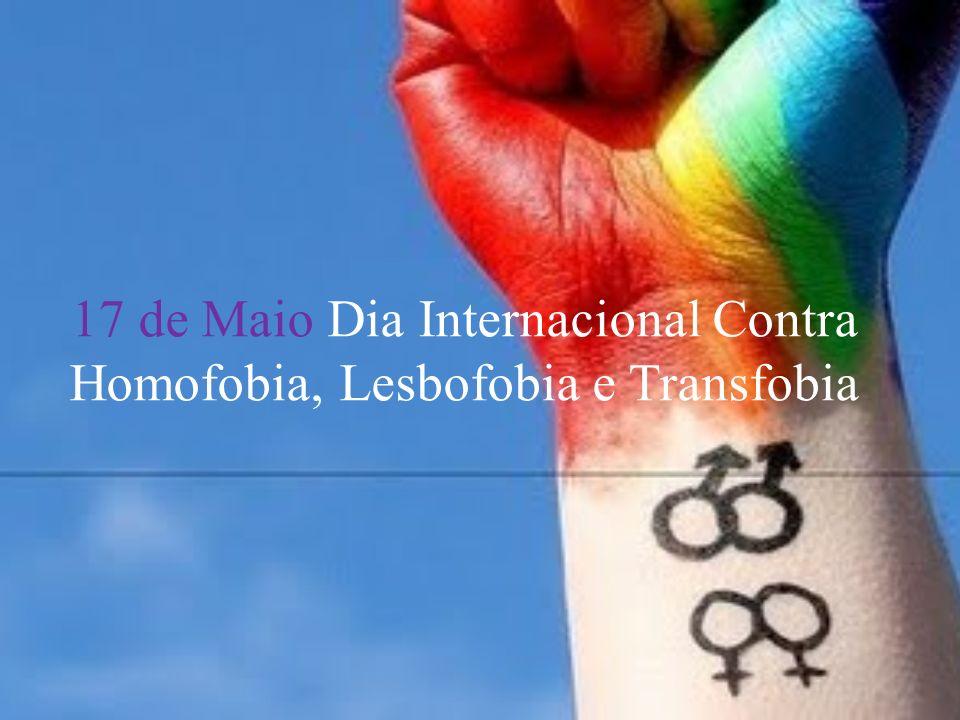 17 de Maio Dia Internacional Contra Homofobia, Lesbofobia e Transfobia