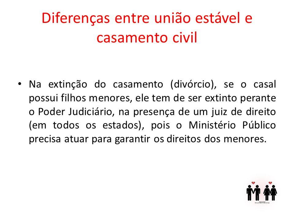 Diferenças entre união estável e casamento civil Na extinção do casamento (divórcio), se o casal possui filhos menores, ele tem de ser extinto perante